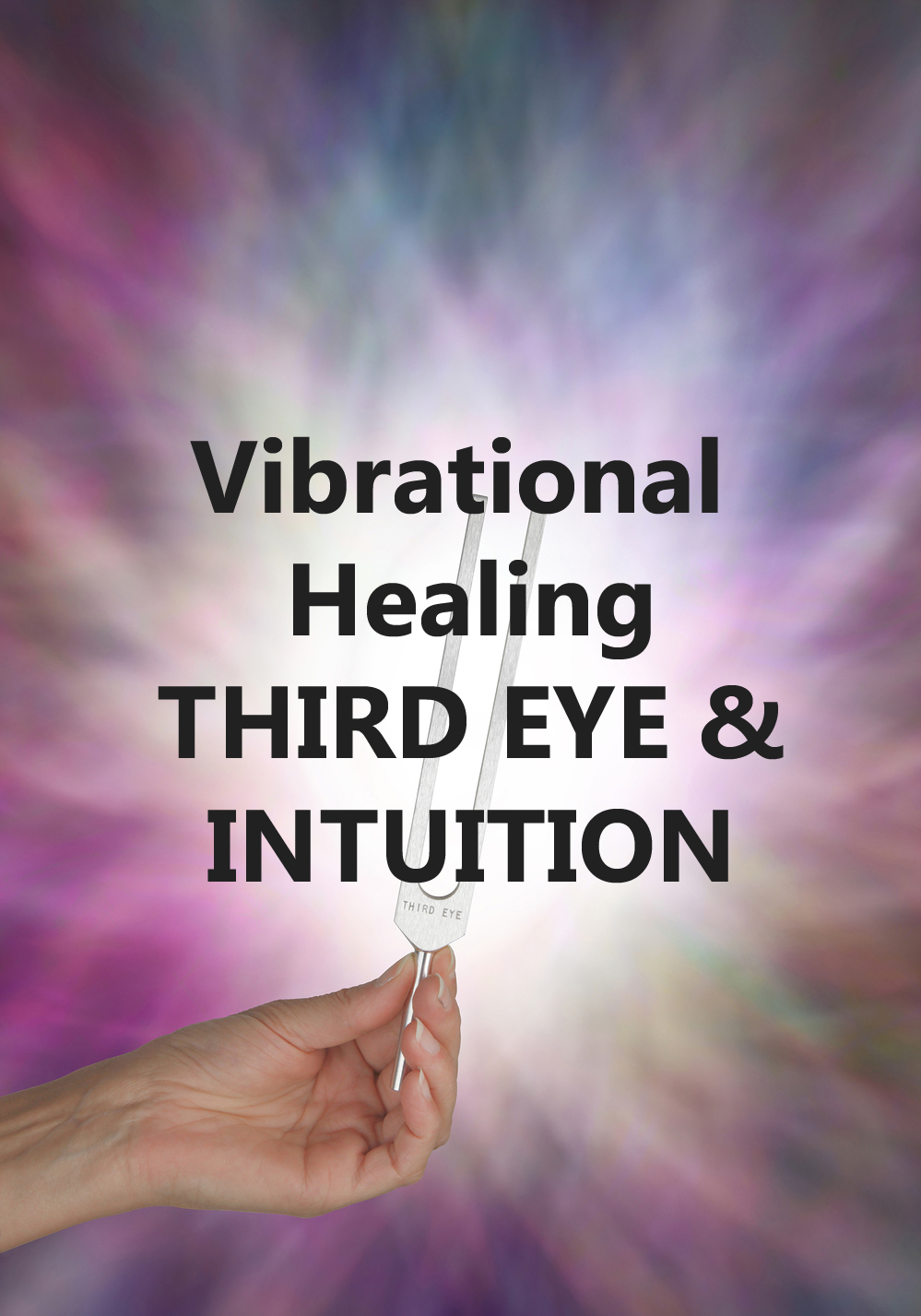 Vibrational Healing-opening the third eye & intuition